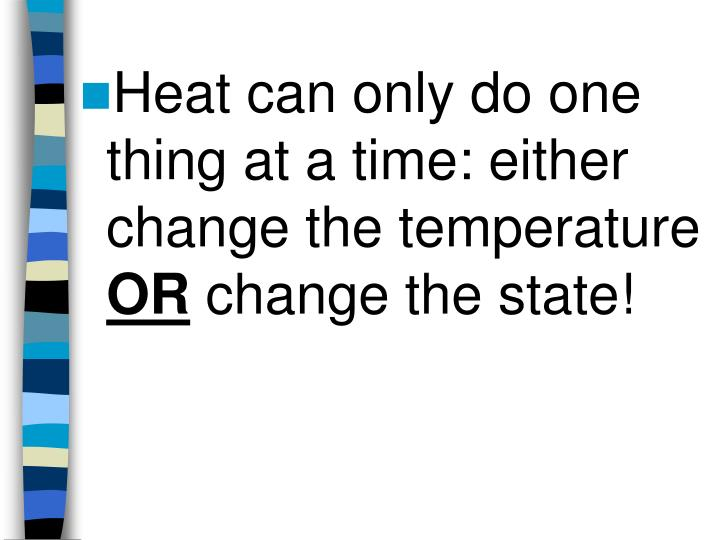 Heat can only do one thing at a time: either change the temperature