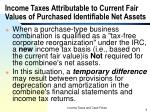 income taxes attributable to current fair values of purchased identifiable net assets
