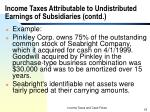 income taxes attributable to undistributed earnings of subsidiaries contd