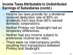 income taxes attributable to undistributed earnings of subsidiaries contd2