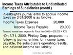 income taxes attributable to undistributed earnings of subsidiaries contd3