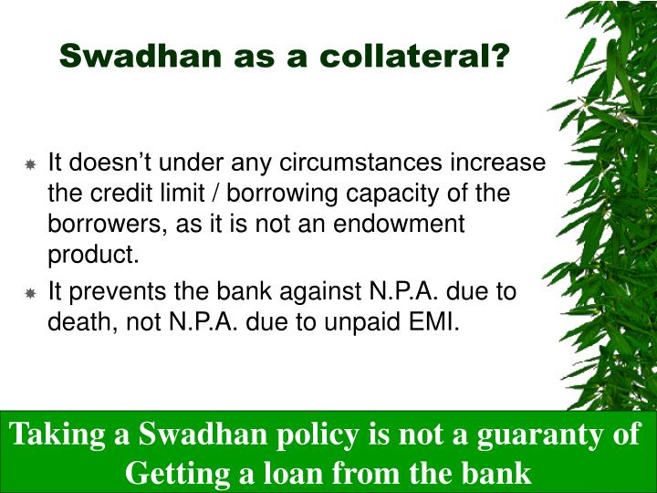 Swadhan as a collateral?
