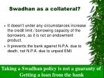 swadhan as a collateral