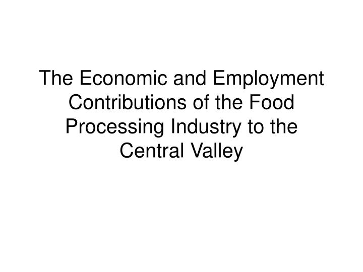 The economic and employment contributions of the food processing industry to the central valley