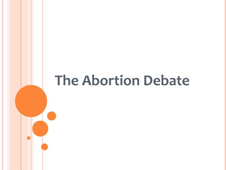 abortion debate essays Major pro choice abortion arguments this makes it a topic that often comes up for essays both sides of the debate can put forward many arguments.