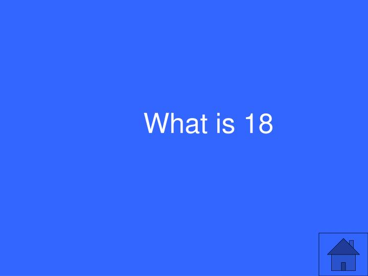What is 18