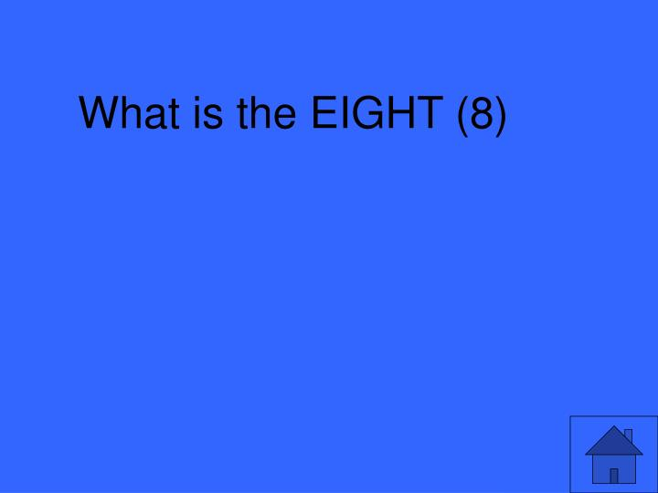 What is the EIGHT (8)
