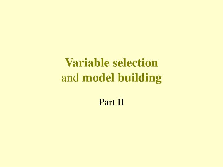 Variable selection and model building