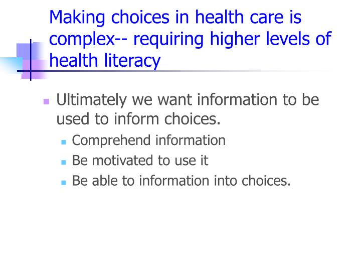 Making choices in health care is complex-- requiring higher levels of health literacy