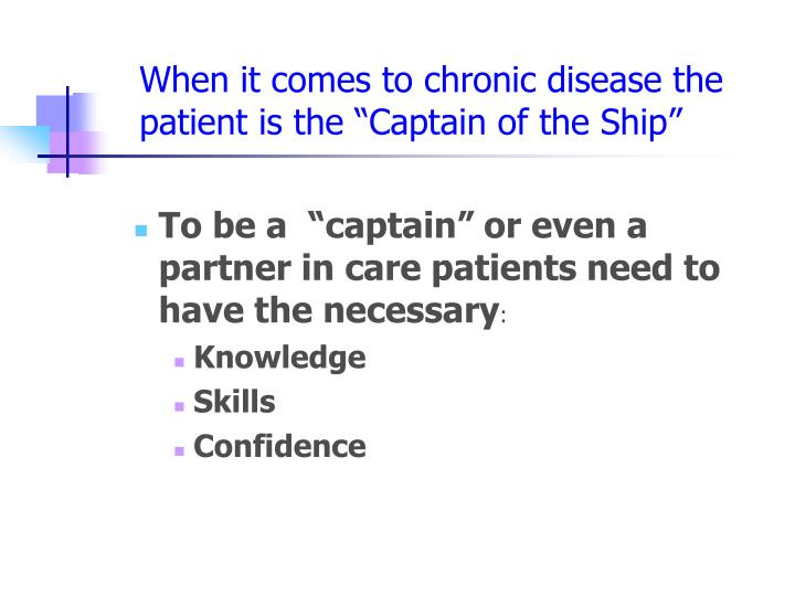"When it comes to chronic disease the patient is the ""Captain of the Ship"""