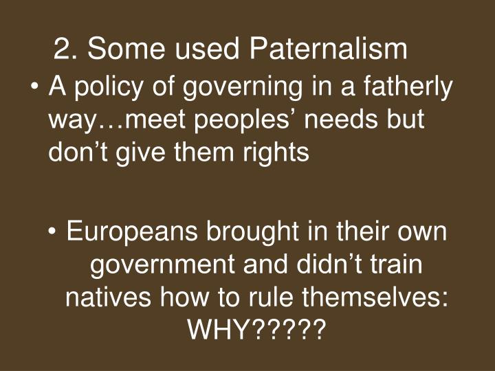 2. Some used Paternalism