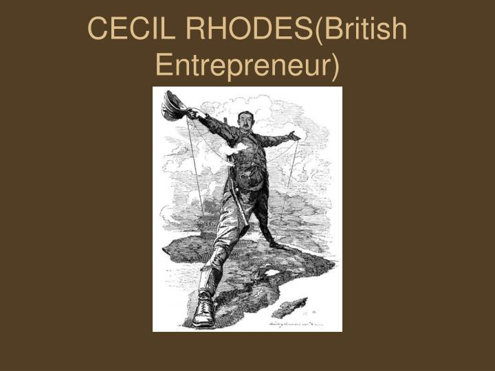 CECIL RHODES(British Entrepreneur)