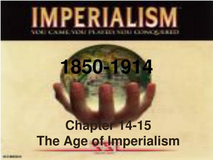 Chapter 14 15 the age of imperialism