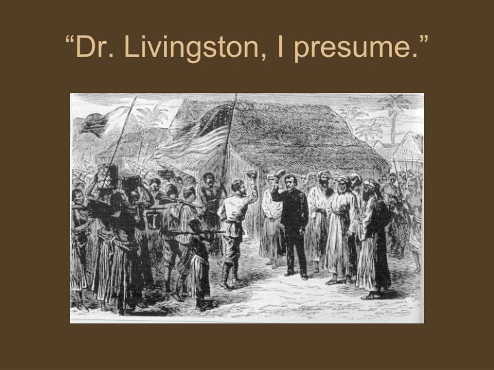 """""""Dr. Livingston, I presume."""""""