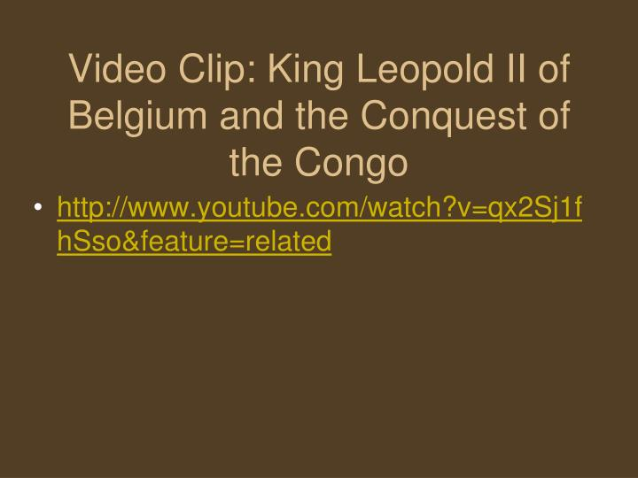 Video Clip: King Leopold II of Belgium and the Conquest of the Congo