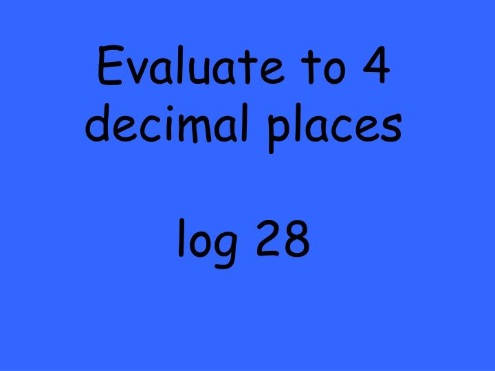 Evaluate to 4 decimal places