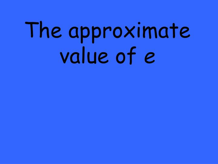 The approximate value of
