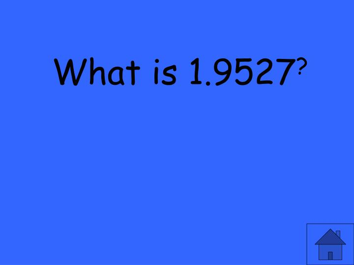 What is 1.9527