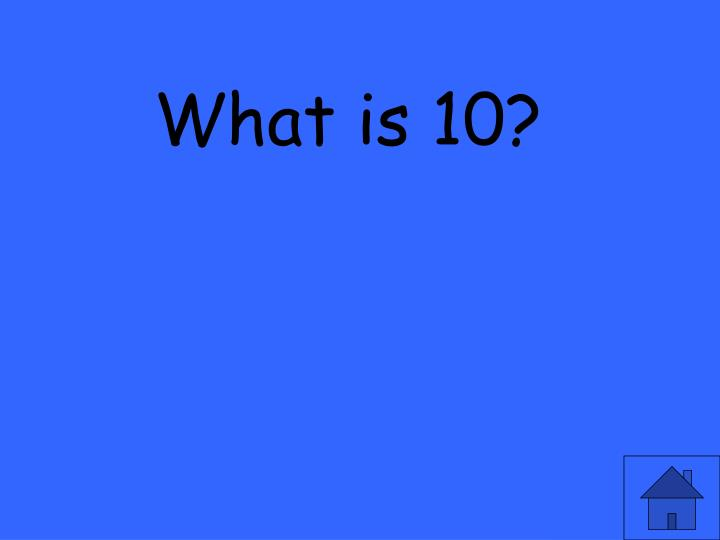 What is 10?