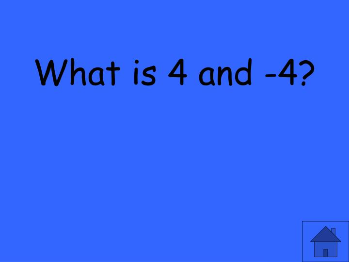 What is 4 and -4?