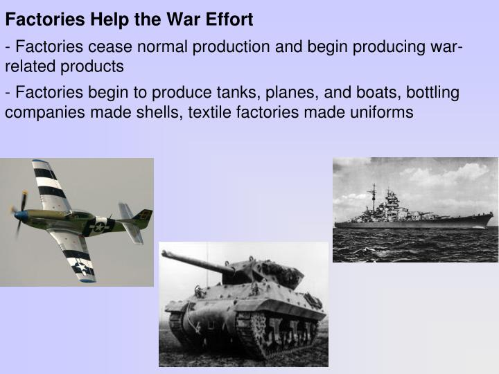 - Factories cease normal production and begin producing war-related products
