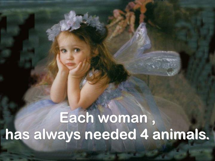 Each woman ,                                 has always needed 4 animals.