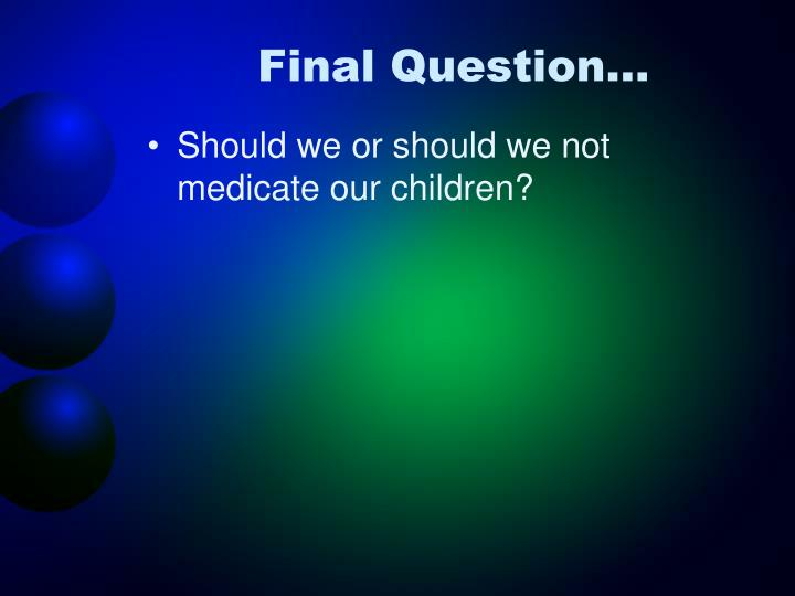 Final Question…
