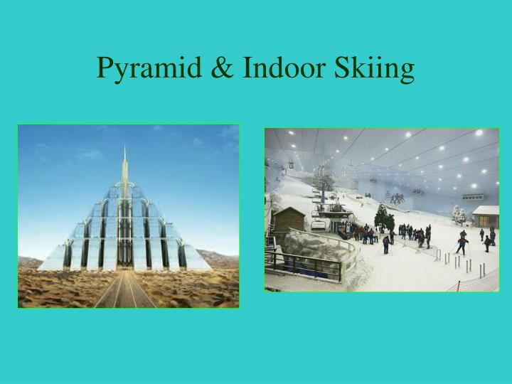 Pyramid & Indoor Skiing