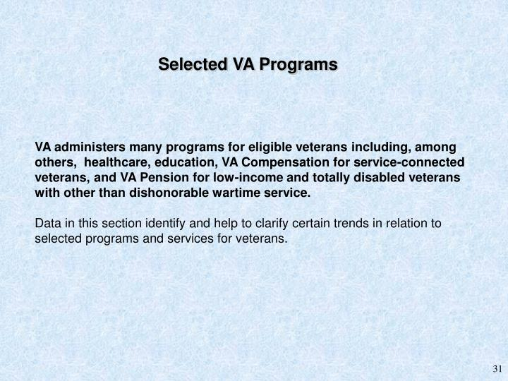 VA administers many programs for eligible veterans including, among others,  healthcare, education, VA Compensation for service-connected veterans, and VA Pension for low-income and totally disabled veterans with other than dishonorable wartime service.