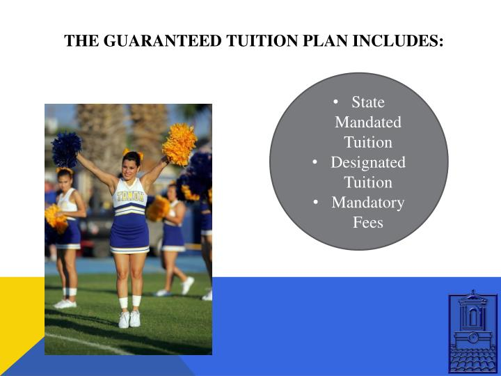 THE GUARANTEED TUITION PLAN INCLUDES: