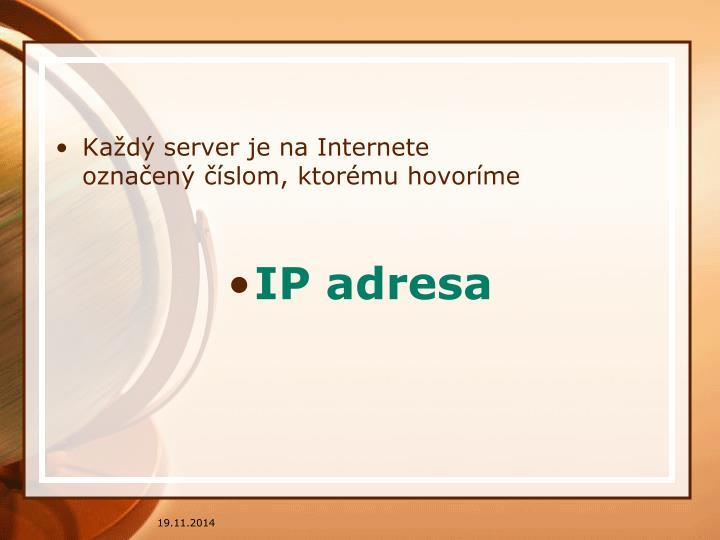 Každý server je na Internete označený číslom, ktorému hovoríme