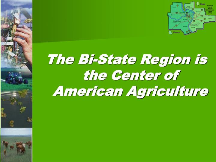 The Bi-State Region is the Center of American Agriculture