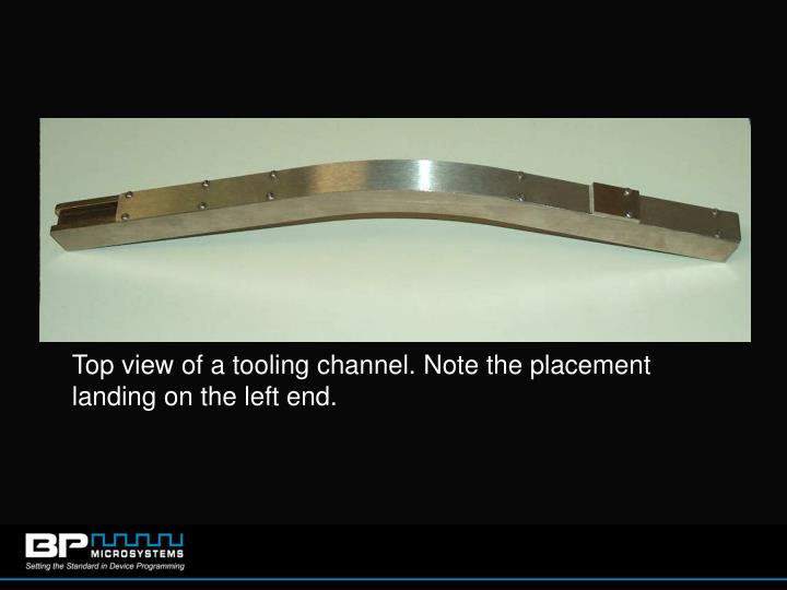 Top view of a tooling channel. Note the placement