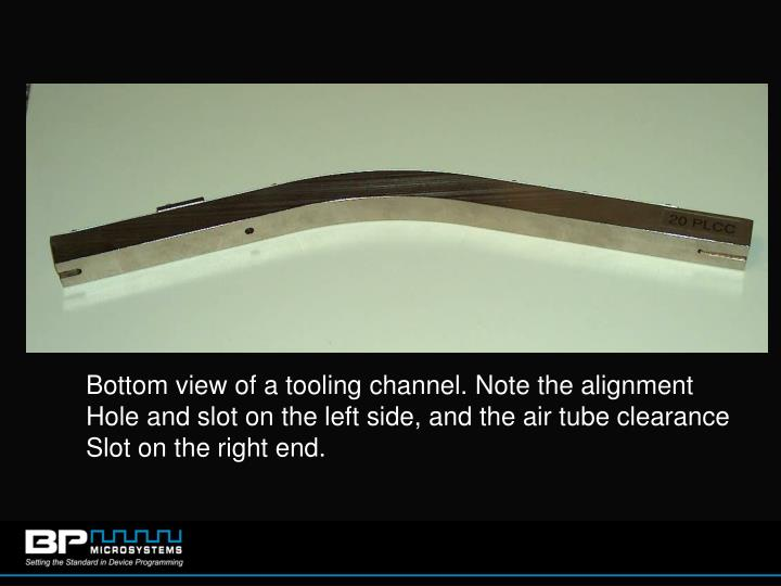 Bottom view of a tooling channel. Note the alignment