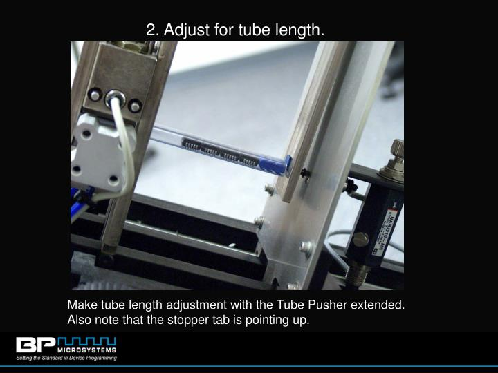 2. Adjust for tube length.
