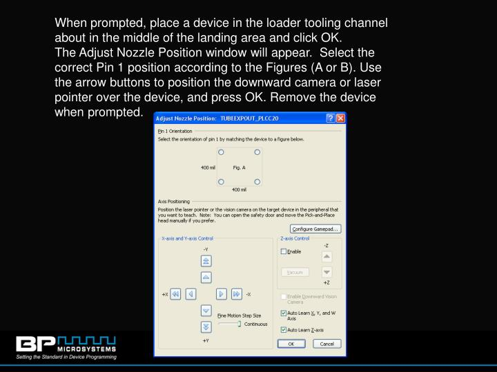 When prompted, place a device in the loader tooling channel