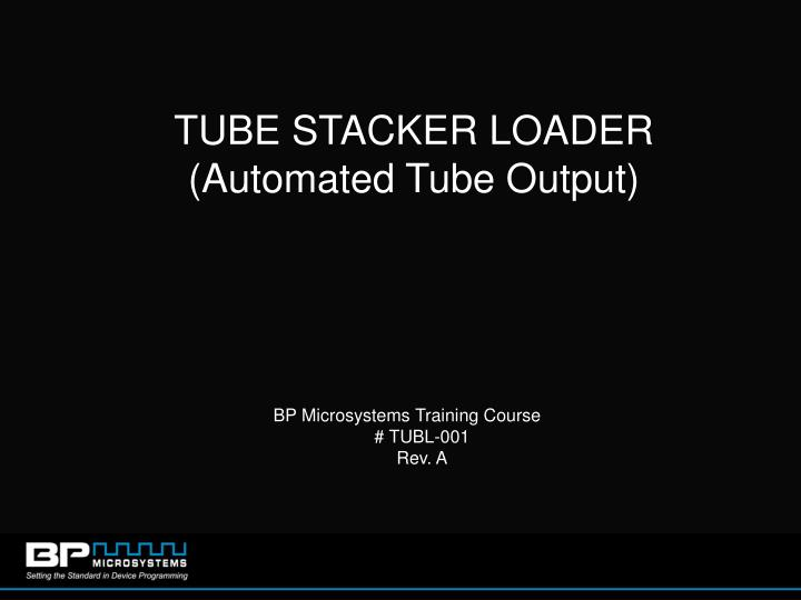 Tube stacker loader automated tube output