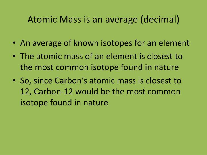 Atomic Mass is an average (decimal)