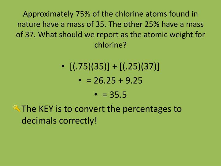 Approximately 75% of the chlorine atoms found in