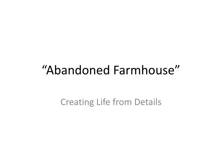 """Abandoned Farmhouse"""