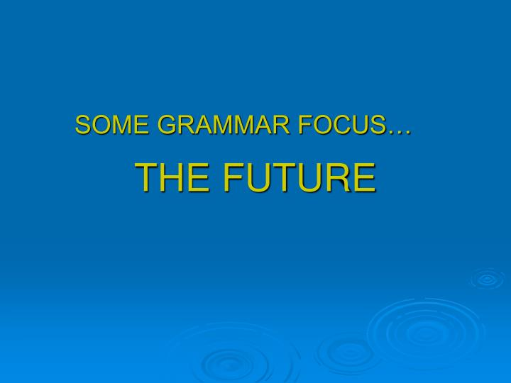SOME GRAMMAR FOCUS…