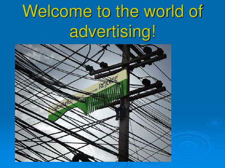 Welcome to the world of advertising