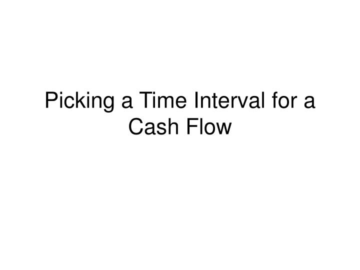 Picking a time interval for a cash flow