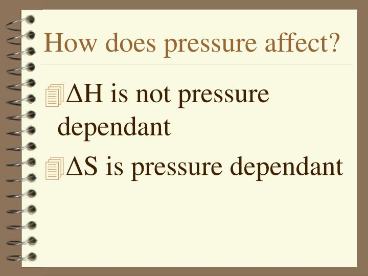 How does pressure affect?