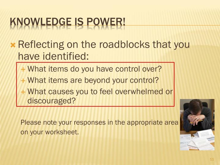 Reflecting on the roadblocks that you have identified: