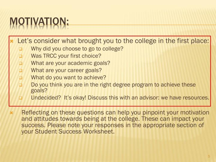 Let's consider what brought you to the college in the first place: