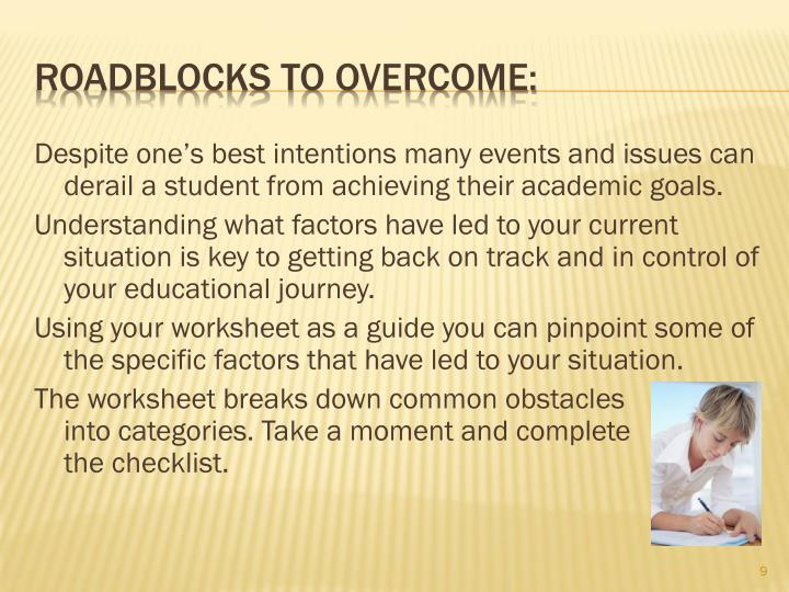 Despite one's best intentions many events and issues can derail a student from achieving their academic goals.