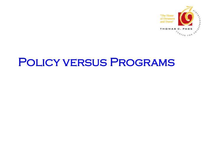 Policy versus Programs