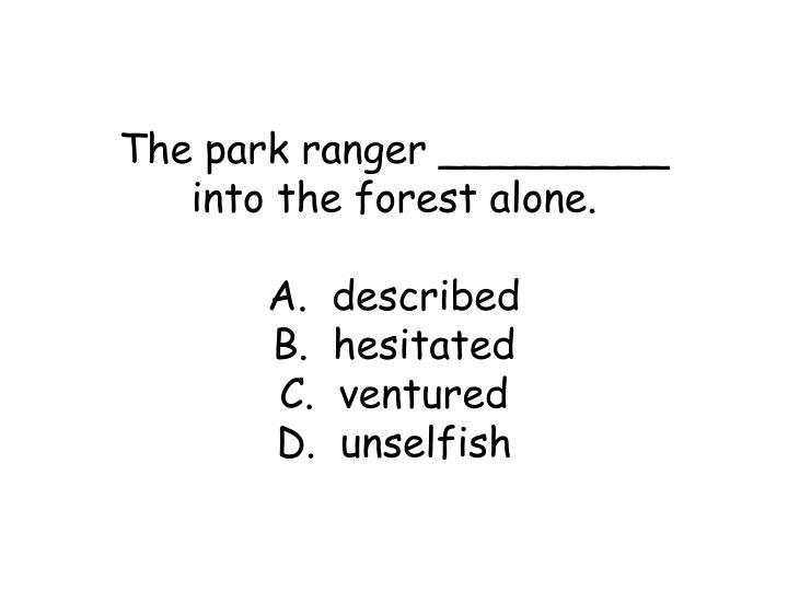 The park ranger _________