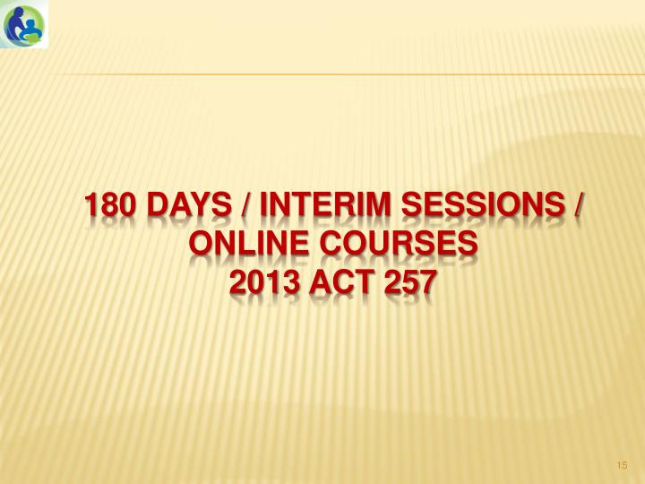 180 DAYS / INTERIM SESSIONS / ONLINE COURSES